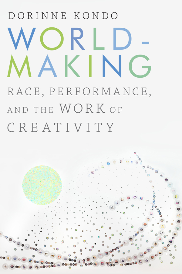 Worldmaking: Race, Performance, and the Work of Creativity